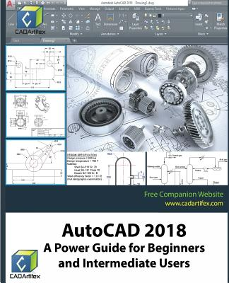 AutoCAD 2018: A Power Guide for Beginners and Intermediate Users - Cadartifex