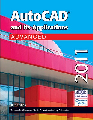AutoCAD and Its Applications: Advanced - Shumaker, Terence M, and Madsen, David A, and Laurich, Jeffrey A