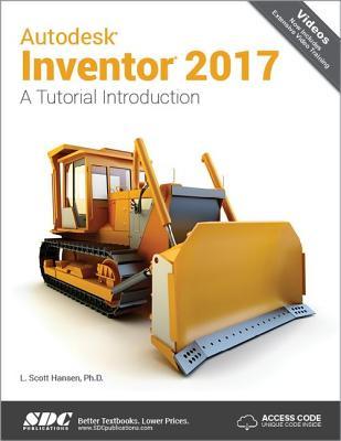 Autodesk Inventor 2017: A Tutorial Introduction (Including Unique Access Code) - Hansen, Scott L.