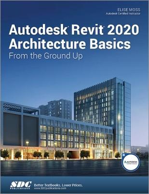 Autodesk Revit 2020 Architecture Basics - Moss, Elise