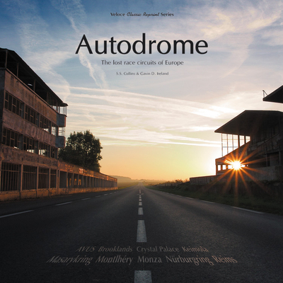 Autodrome: The Lost Race Circuits of Europe - Colins, S. S., and Ireland, Gavin David (Photographer)