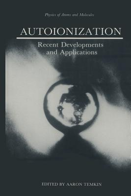 Autoionization: Recent Developments and Applications - Temkin, Aaron (Editor)