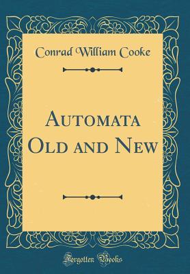 Automata Old and New (Classic Reprint) - Cooke, Conrad William