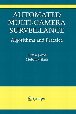 Automated Multi-Camera Surveillance: Algorithms and Practice - Javed, Omar, and Shah, Mubarak