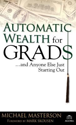 Automatic Wealth for Grads: ...and Anyone Else Just Starting Out - Masterson, Michael, and Skousen, Mark (Foreword by)