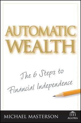 Automatic Wealth: The Six Steps to Financial Independence - Masterson, Michael