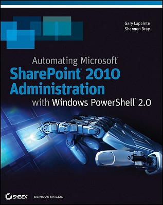 Automating SharePoint 2010 with Windows PowerShell 2.0 - Bray, Shannon, and Lapointe, Gary