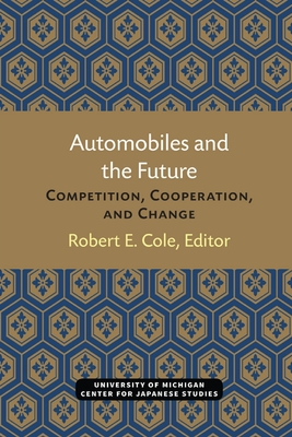 Automobiles and the Future: Competition, Cooperation, and Change - Cole, Robert E