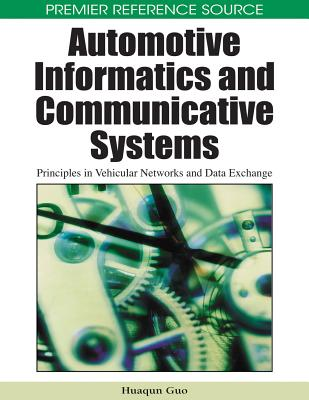 Automotive Informatics and Communicative Systems: Principles in Vehicular Networks and Data Exchange - Guo, Huaqun