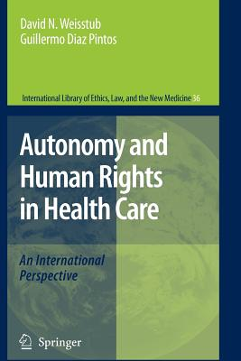 Autonomy and Human Rights in Health Care: An International Perspective - Weisstub, David N. (Editor), and Diaz-Pintos, Guillermo (Editor)