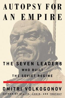 Autopsy for an Empire: The Seven Leaders Who Built the Soviet Regime - Volkogonov, Dmitri, and Shukman, Harold (Translated by)