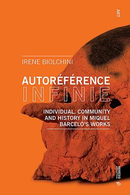 Autoréférence Infinie: Individual, Community and History in Miquel Barceló's Works - Biolchini, Irene