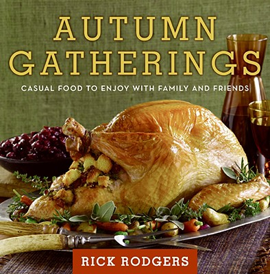 Autumn Gatherings: Casual Food to Enjoy with Family and Friends - Rodgers, Rick