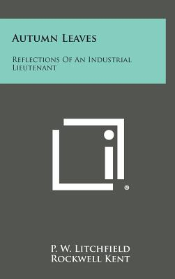 Autumn Leaves: Reflections of an Industrial Lieutenant - Litchfield, P W, and Hunsaker, Jerome C (Foreword by)
