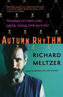 Autumn Rhythm: Musings on Time, Tide, Aging, Dying, and Such Biz - Meltzer, Richard