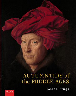 Autumntide of the Middle Ages - Huizinga, Johan, and Van Der Lem, Anton (Editor), and Small, Graeme (Editor)