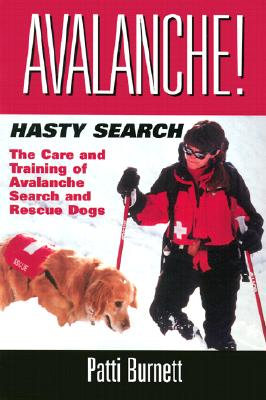Avalanche! Hasty Search: The Care and Training of the Avalanche Search and Rescue Dogs - Burnett, Patti