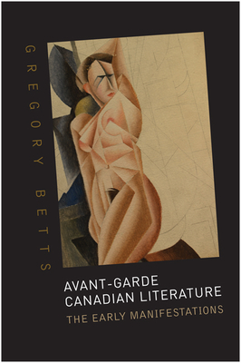 Avant-Garde Canadian Literature: The Early Manifestations - Betts, Gregory