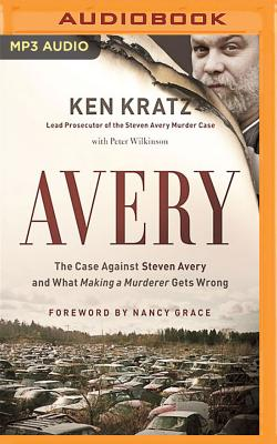 Avery: The Case Against Steven Avery and What -Making a Murderer- Gets Wrong - Kratz, Ken