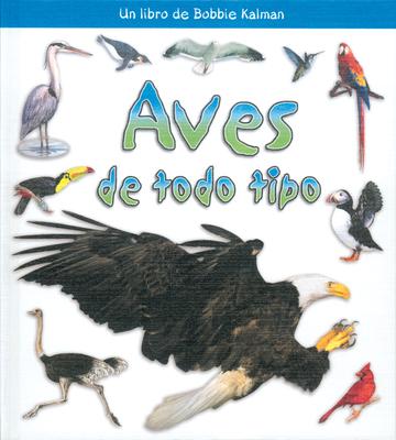 Aves de Todo Tipo - Sjonger, Rebecca, and Kalman, Bobbie