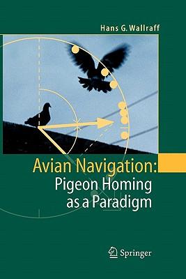Avian Navigation: Pigeon Homing as a Paradigm - Wallraff, Hans G