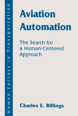 Aviation Automation: The Search for a Human-Centered Approach - Billings, Charles E