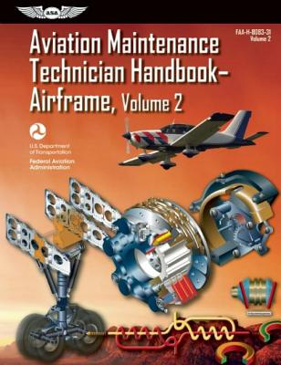 Aviation Maintenance Technician Handbook--Airframe: FAA-H-8083-31 Volume 2 - Federal Aviation Administration (Faa)