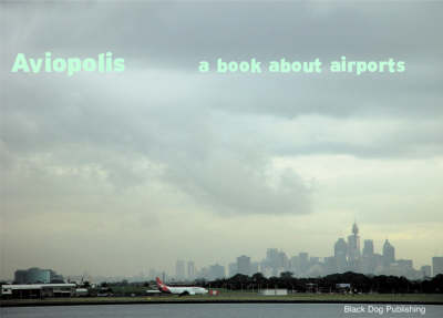 Aviopolis: A Book about Airports - Fuller, Gillian, and Harley, Ross R (Photographer)