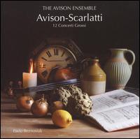 Avison-Scarlatti: 12 Concerti Grossi - Avison Ensemble; Pavlo Beznosiuk (violin); Pavlo Beznosiuk (conductor)