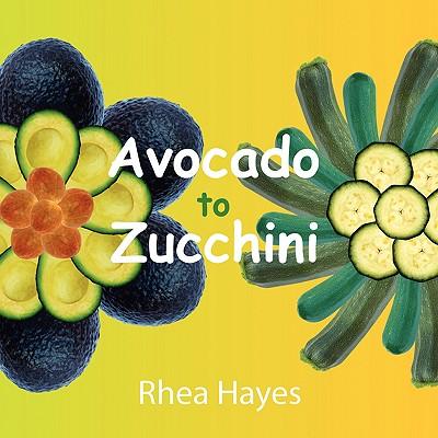 Avocado to Zucchini - Hayes, Rhea