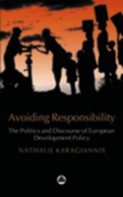 Avoiding Responsibility: The Politics and Discourse of European Development - Karagiannis, Nathalie