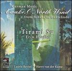 Awake, O North Wind: German Music from Schütz to Buxtehude