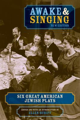 Awake & Singing: Six Great American Jewish Plays - Schiff, Ellen (Editor)