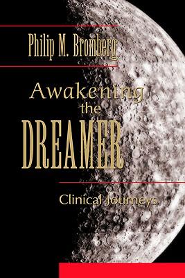 Awakening the Dreamer: Clinical Journeys - Bromberg, Philip M.