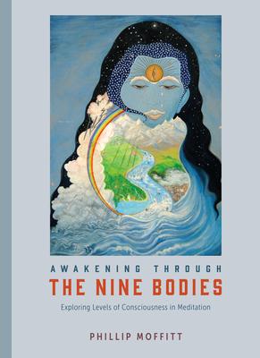 Awakening Through the Nine Bodies: Exploring Levels of Consciousness in Meditation - Moffitt, Phillip