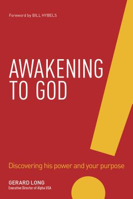 Awakening to God: Discovering His Power and Your Purpose - Long, Gerard, and Hybels, Bill (Foreword by)