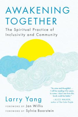 Awakening Together: The Spiritual Practice of Inclusivity and Community - Yang, Larry, and Willis, Jan (Foreword by), and Boorstein, Sylvia (Foreword by)