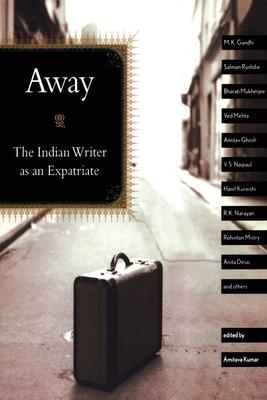 Away: The Indian Writer as an Expatriate - Kumar, Amitava (Editor)