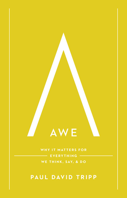 Awe: Why It Matters for Everything We Think, Say, and Do - Tripp, Paul David, M.DIV., D.Min.