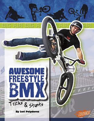 Awesome Freestyle BMX Tricks & Stunts - Polydoros, Lori Jean, and Fox, Barbara J (Consultant editor)