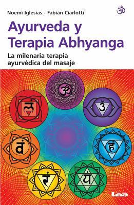 Ayurveda y Terapia Abhyanga: La Milenaria Terapia Ayurvedica del Masaje - Ciarlotti, Fabian