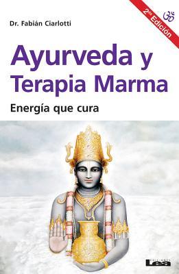 Ayurveda Y Terapia Marma 2?ed: Energ?a Que Cura - Ciarlotti, Fabian