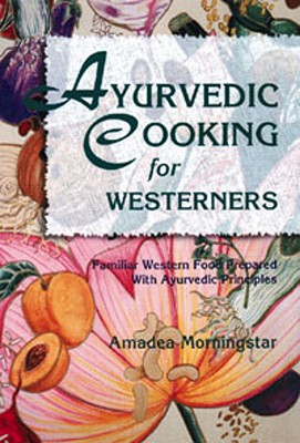 Ayurvedic Cooking for Westerners - Morningstar, Amadea