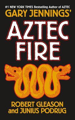 Aztec Fire - Jennings, Gary, and Gleason, Robert, and Podrug, Junius