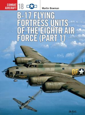B-17 Flying Fortress Units of the Eighth Air Force (Part 1) - Bowman, Martin