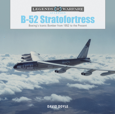 B-52 Stratofortress: Boeing's Iconic Bomber from 1952 to the Present - Doyle, David