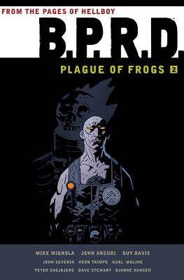 B.P.R.D.: Plague of Frogs Hardcover Collection Volume 2 - Arcudi, John, and Mignola, Michael