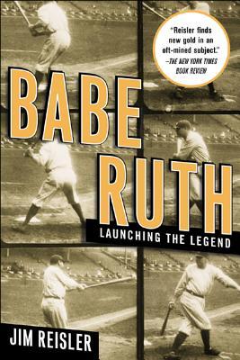 Babe Ruth: Launching the Legend - Reisler, Jim