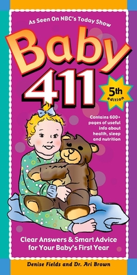 Baby 411: Clear Answers & Smart Advice for Your Baby's First Year - Fields, Denise, and Brown, Ari, M.D.