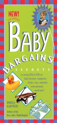 Baby Bargains: Secrets to Saving 20% to 50% on Baby Furniture, Equipment, Clothes, Toys, Maternity Wear, and Much, Much More! - Fields, Denise, and Fields, Alan